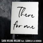 """E' uscito """" There for Me"""" di Sara Wilma Milani feat. Carmelo La Bionda"""